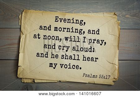 Top 500 Bible verses. Evening, and morning, and at noon, will I pray, and cry aloud: and he shall hear my voice.  Psalms 55:17