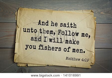 Top 500 Bible verses. And he saith unto them, Follow me, and I will make you fishers of men. Matthew 4:19