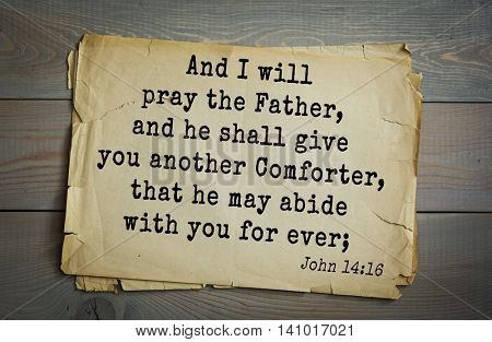 Top 500 Bible verses. And I will pray the Father, and he shall give you another Comforter, that he may abide with you for ever;