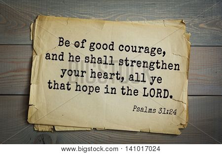 Top 500 Bible verses. Be of good courage, and he shall strengthen your heart, all ye that hope in the LORD. Psalms 31:24