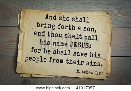 Top 500 Bible verses. And she shall bring forth a son, and thou shalt call his name JESUS: for he shall save his people from their sins.  