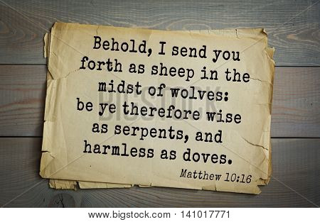 Top 500 Bible verses. Behold, I send you forth as sheep in the midst of wolves: be ye therefore wise as serpents, and harmless as doves.  