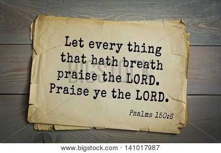 Top 500 Bible verses. Let every thing that hath breath praise the LORD. Praise ye the LORD. Psalms 150:6