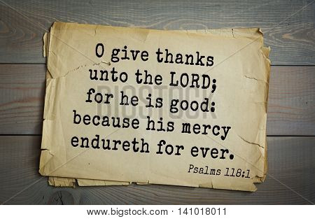 Top 500 Bible verses. O give thanks unto the LORD; for he is good: because his mercy endureth for ever.