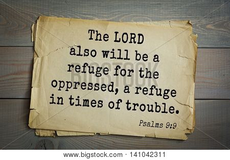 Top 500 Bible verses. The LORD also will be a refuge for the oppressed, a refuge in times of trouble.