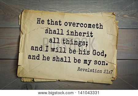 Top 500 Bible verses. He that overcometh shall inherit all things; and I will be his God, and he shall be my son.  