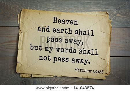Top 500 Bible verses. Heaven and earth shall pass away, but my words shall not pass away.