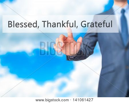 Blessed Thankful Grateful - Businessman Hand Touch  Button On Virtual  Screen Interface