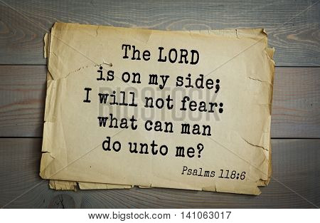 Top 500 Bible verses. The LORD is on my side; I will not fear: what can man do unto me?