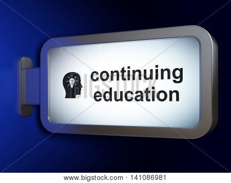 Studying concept: Continuing Education and Head With Light Bulb on advertising billboard background, 3D rendering