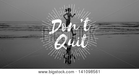 Don't Quit Never Give Up Attempt Encouragement Concept