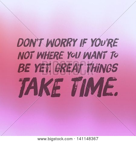 Motivational Quote on purple color background - Don't worry if you're not where you want to be yet. Great things take time.