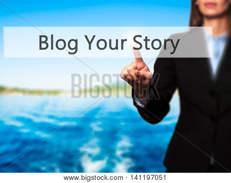 Blog Your Story  -  Young Girl Working With Virtual Screen An Touching Button.