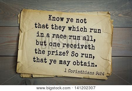 Top 500 Bible verses. Know ye not that they which run in a race run all, but one receiveth the prize? So run, that ye may obtain.    1 Corinthians 9:24
