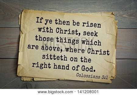 Top 500 Bible verses. If ye then be risen with Christ, seek those things which are above, where Christ sitteth on the right hand of God.   Colossians 3:1