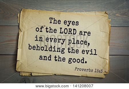 Top 500 Bible verses. The eyes of the LORD are in every place, beholding the evil and the good. Proverbs 15:3