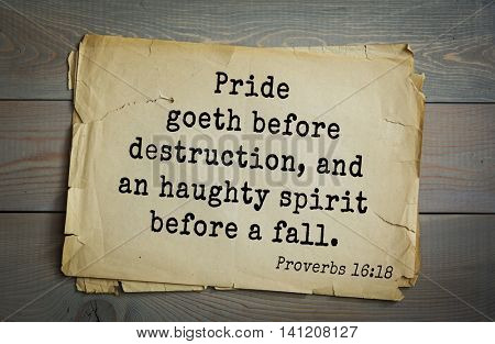 Top 500 Bible verses. Pride goeth before destruction, and an haughty spirit before a fall.Proverbs 16:18