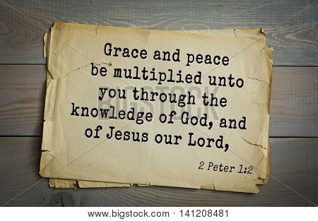 Top 500 Bible verses. Grace and peace be multiplied unto you through the knowledge of God, and of Jesus our Lord,   2 Peter 1:2