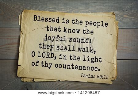 Top 500 Bible verses. Blessed is the people that know the joyful sound: they shall walk, O LORD, in the light of thy countenance. 