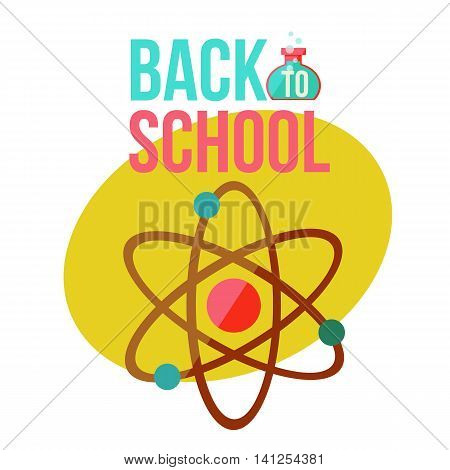 Back to school poster with atomic orbit symbol, flat style illustration isolated on white background. Science chemistry physics symbol of educational process with nuclear atom orbits