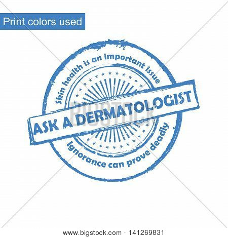Ask a dermatologist - Skin health is an important issue - blue grunge medical stamp. Print colors used