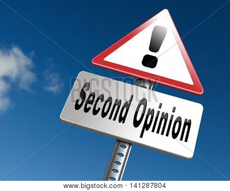 Second opinionor different view,  ask other doctor medical diagnosis, road sign billboard. 3D illustration