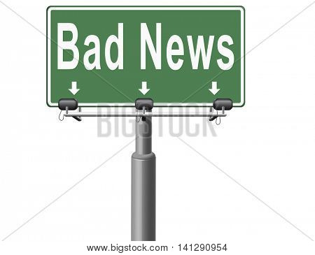 Bad news sign, negative unpleasant message or a catastrophe. 3D illustration