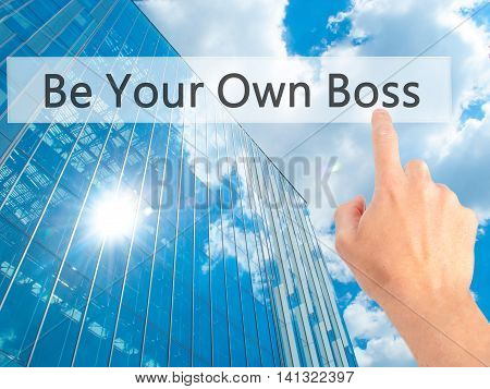 Be Your Own Boss - Hand Pressing A Button On Blurred Background Concept On Visual Screen.