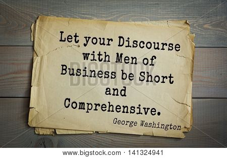 American President George Washington (1732-1799) quote. Let your Discourse with Men of Business be Short and Comprehensive.