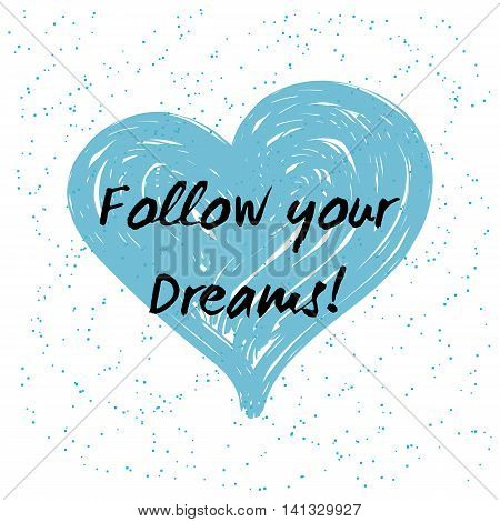 Follow your dreams. Motivation quote. Typography poster, logo, banner or clothing design. Vector illustration.