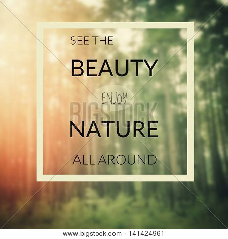 Inspirational quote on blurred background...seethe beauty enjoy nature all around