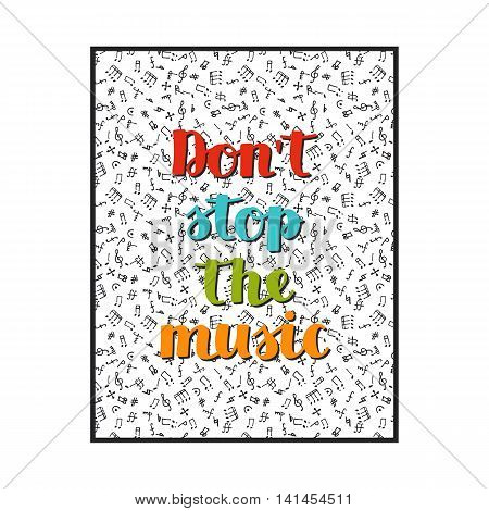 vector musical background with hand drawn words don`t stop the music and different musical symbols