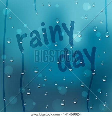 Water drops vector background. Window covered with raindrops with Rainy Day text. Rain condensation weather forecast. Liquid droplets wet glass texture. Abstract blue illustration.