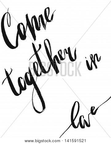 Hand drawn vector poster with handwritten ink lettering romantic phase Come together in love isolated on white background. Romantic quote for valentines day card or save the date card.