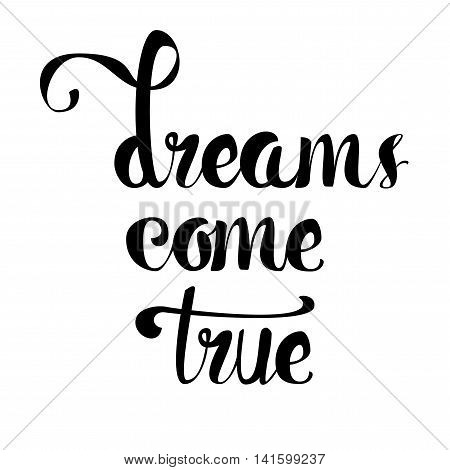 Lettering motivation poster. Quote about dream for fabric print tattoo decor greeting card. Dreams come true. Vector