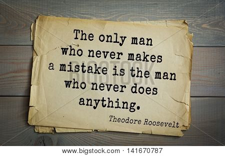 American President Theodore Roosevelt (1858-1919) quote.The only man who never makes a mistake is the man who never does anything.