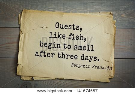 American president Benjamin Franklin (1706-1790) quote. Guests, like fish, begin to smell after three days.