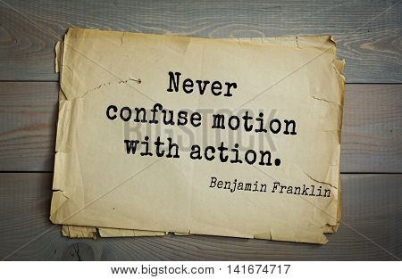 American president Benjamin Franklin (1706-1790) quote. Never confuse motion with action.