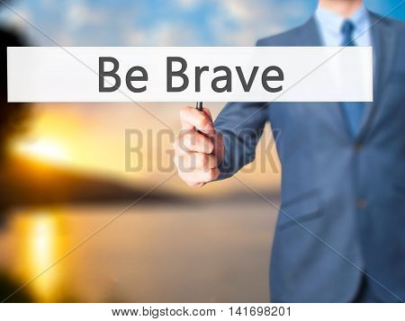 Be Brave - Business Man Showing Sign