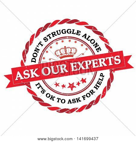 Ask our experts. Don't struggle alone. It's ok to ask for help - red grunge label / stamp. Print colors used