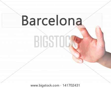 Barcelona - Hand Pressing A Button On Blurred Background Concept On Visual Screen.