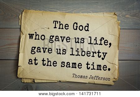 American President Thomas Jefferson (1743-1826) quote. The God who gave us life, gave us liberty at the same time.