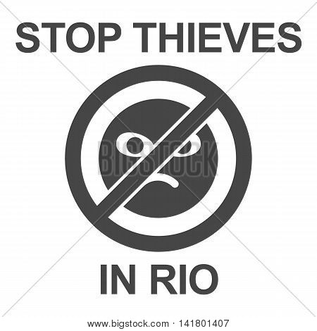 Stop thieves in Rio poster. Stop sign with inscription - black on white background. Call to stop thieves and robbers of tourists in Rio de Janeiro. Request to prevent numerous thefts in Rio.