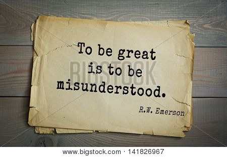 Aphorism Ralph Waldo Emerson (1803-1882) - American essayist, poet, philosopher, social activist quote. To be great is to be misunderstood.