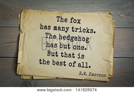 Aphorism Ralph Waldo Emerson (1803-1882) - American essayist, poet, philosopher, social activist quote. The fox has many tricks. The hedgehog has but one. But that is the best of all.