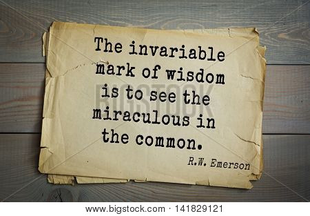 Aphorism Ralph Waldo Emerson (1803-1882) - American essayist, poet, philosopher, social activist quote. The invariable mark of wisdom is to see the miraculous in the common.