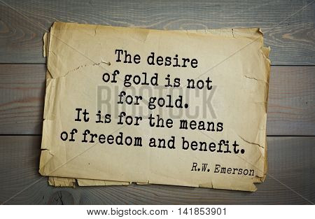 Aphorism by Ralph Waldo Emerson (1803-1882) - American essayist, poet, philosopher, social activist quote. The desire of gold is not for gold. It is for the means of freedom and benefit.