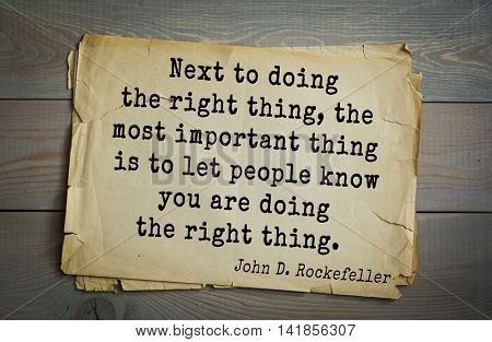 American businessman, billionaire John D. Rockefeller (1839-1937) quote.Next to doing the right thing, the most important thing is to let people know you are doing the right thing.