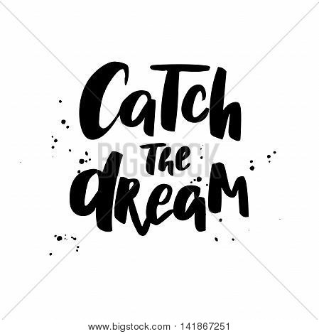 Catch the dream. Boho style vector phrase. Inspirational and motivational quote handwritten with black ink and brush. Brush calligraphy. Hand lettering for posters invitations cards t shirt