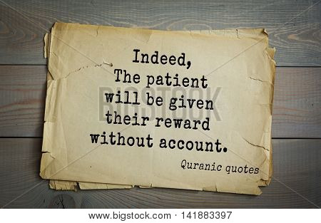 Islamic Quran Quotes.Indeed, The patient will be given their reward without account.